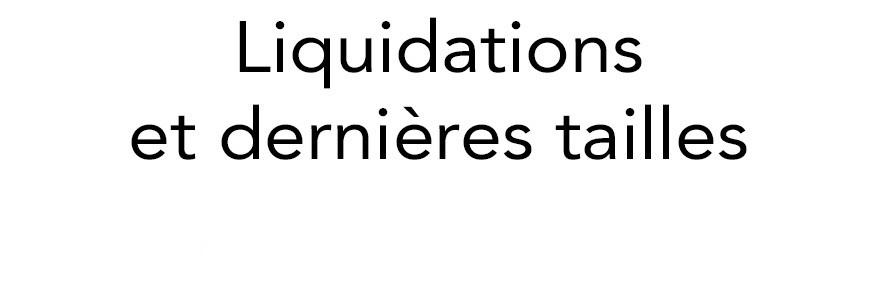 Liquidation, dernieres tailles